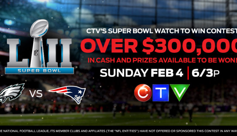 CTV'S $300,000 Watch to Win Contest is Back as SUPER BOWL LII Broadcast Details are Announced