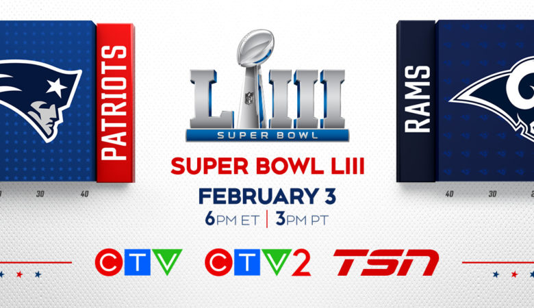 SUPER BOWL LIII Broadcast Details Announced: CTV, CTV2, and TSN Team Up for Super Simulcast on Sunday, Feb. 3, Beginning at 6 p.m. ET/3 p.m. PT